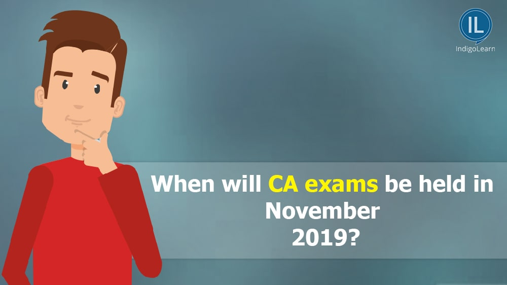 When will CA exams be held in November 2019?