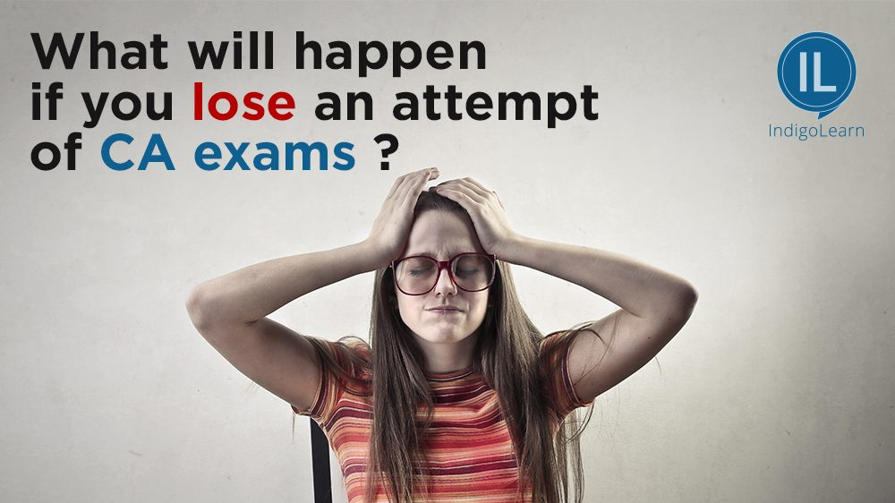 What will happen if you lose an attempt of CA exams ?
