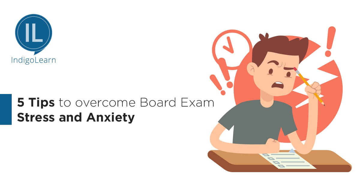 5 Tips to overcome Board Exams Stress and Anxiety