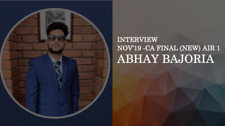 Interview with Nov'19 CA Final (New) AIR 1, Abhay Bajoria