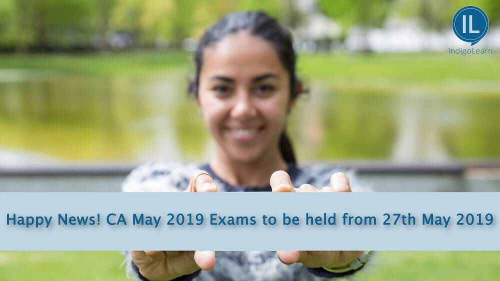Happy News! CA May 2019 Exams to be held from 27th May 2019