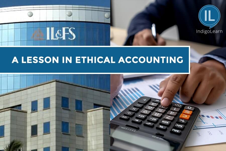IL&FS Scam: A Lesson on Ethical Accounting
